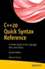 C++20 Quick Syntax Reference : A Pocket Guide to the Language, APIs, and Library - eBook