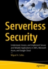 Serverless Security : Understand, Assess, and Implement Secure and Reliable Applications in AWS, Microsoft Azure, and Google Cloud - Book