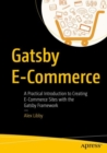 Gatsby E-Commerce : A Practical Introduction to Creating E-Commerce Sites with the Gatsby Framework - eBook