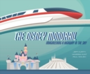 The Disney Monorail : Imagineering the Highway in the Sky - Book