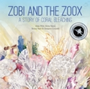 Zobi and the Zoox : A Story of Coral Bleaching - Book