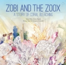 Zobi and the Zoox : A Story of Coral Bleaching - eBook