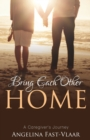 Bring Each Other Home : A Caregiver's Journey - Book