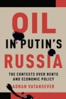 Oil in Putin's Russia : The Contests over Rents and Economic Policy - Book