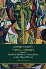 Giuseppe Mazzini's Young Europe and the Birth of Modern Nationalism in the Slavic World - Book