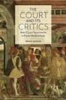 The Court and Its Critics : Anti-Court Sentiments in Early Modern Italy - Book