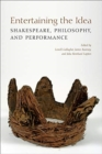 Entertaining the Idea : Shakespeare, Performance, and Philosophy - Book