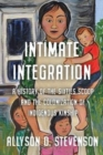 Intimate Integration : A History of the Sixties Scoop and the Colonization of Indigenous Kinship - Book