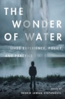 The Wonder of Water : Lived Experience, Policy, and Practice - Book