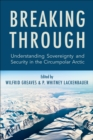 Breaking Through : Understanding Sovereignty and Security in the Circumpolar Arctic - eBook