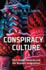 Conspiracy Culture : Post-Soviet Paranoia and the Russian Imagination - eBook