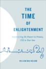 The Time of Enlightenment : Constructing the Future in France, 1750 to Year One - eBook