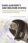 Euro-Austerity and Welfare States : Comparative Political Economy of Reform during the Maastricht Decade - eBook