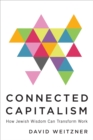 Connected Capitalism : How Jewish Wisdom Can Transform Work - eBook