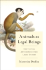 Animals as Legal Beings : Contesting Anthropocentric Legal Orders - eBook