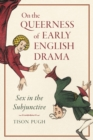 On the Queerness of Early English Drama : Sex in the Subjunctive - eBook