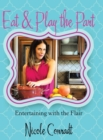 Eat & Play the Part : Entertaining with the Flair - Book