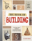 Big Book of Building: Duct Tape, Paper, Cardboard, and Recycled Projects to Blast Away Boredom - Book