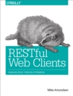 RESTful Web Clients : Enabling Reuse Through Hypermedia - eBook