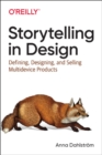 Storytelling in Design : Defining, Designing, and Selling Multidevice Products - Book