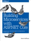 Building Microservices with ASP.NET Core : Develop, Test, and Deploy Cross-Platform Services in the Cloud - eBook