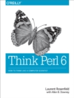 Think Perl 6 : How to Think Like a Computer Scientist - eBook