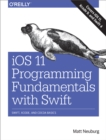iOS 11 Programming Fundamentals with Swift : Swift, Xcode, and Cocoa Basics - eBook