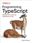 Programming TypeScript : Making Your JavaScript Applications Scale - eBook
