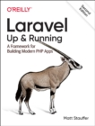 Laravel: Up & Running : A Framework for Building Modern PHP Apps - Book