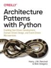 Architecture Patterns with Python : Enabling Test-Driven Development, Domain-Driven Design, and Event-Driven Microservices - Book