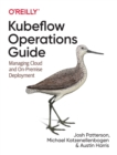 Kubeflow Operations Guide : Managing On-Premises, Cloud, and Hybrid Deployment - Book