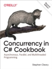 Concurrency in C# Cookbook : Asynchronous, Parallel, and Multithreaded Programming - eBook