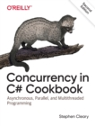 Concurrency in C# Cookbook : Asynchronous, Parallel, and Multithreaded Programming - Book