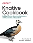 Knative Cookbook : Building Effective Serverless Applications with Kubernetes and Openshift - Book