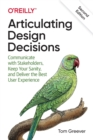 Articulating Design Decisions : Communicate with Stakeholders, Keep Your Sanity, and Deliver the Best User Experience - Book