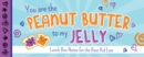 You Are the Peanut Butter to My Jelly : Lunch Box Notes for the Best Kid Ever - Book