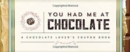 You Had Me at Chocolate : A Chocolate Lover's Coupon Book - Book