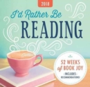 2018 I'd Rather Be Reading Easel Calendar : 52 Weeks of Beloved Book Joy - Book
