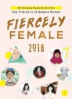 2018 Fiercely Female Wall Poster Calendar : 12 Unique Female Artists Pay Tribute to 12 Badass Women - Book