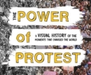Power of Protest : A Visual History of the Moments That Changed the World - Book