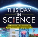 2019 This Day in Science Boxed Calendar : 365 Groundbreaking Discoveries, Inspiring People, and Incredible Facts - Book
