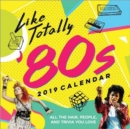 2019 Like Totally '80s Wall Calendar : All the Hair, People, and Trivia You Love - Book