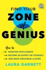 Find Your Zone of Genius : How to Redefine Intelligence, Become an Expert on Yourself, and Make Greatness a Given - eBook