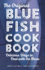 The Original Bluefish Cookbook : Delicious Ways to Deal with the Blues - Book