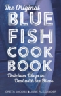 The Original Bluefish Cookbook : Delicious Ways to Deal with the Blues - eBook