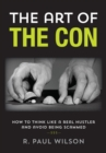The Art of the Con : How to Think Like a Real Hustler and Avoid Being Scammed - eBook
