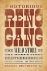 Notorious Reno Gang : The Wild Story of the West's First Brotherhood of Thieves, Assassins, and Train Robbers - eBook