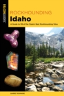 Rockhounding Idaho : A Guide to 99 of the State's Best Rockhounding Sites - Book