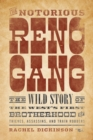 The Notorious Reno Gang : The Wild Story of the West's First Brotherhood of Thieves, Assassins, and Train Robbers - Book