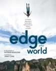 The Edge of the World : A Visual Adventure to the Most Extraordinary Places on Earth - Book